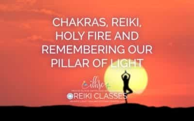 Chakras, Reiki, Holy Fire and Remembering our Pillar of Light